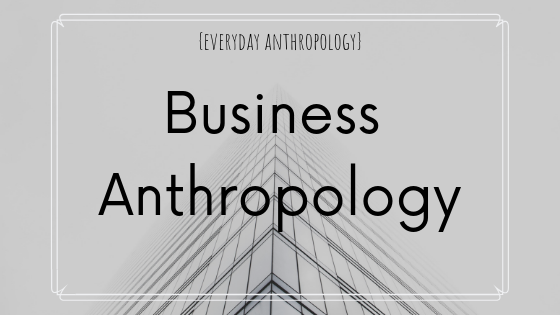 Business Anthropology Blog Graphic